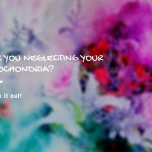 Are you neglecting your mitochondria? Check it out!